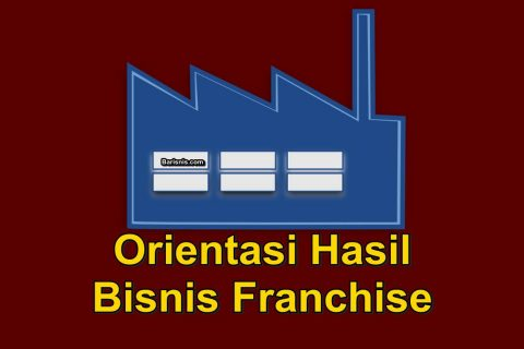 Orientasi Hasil dalam berbisnis waralaba atau franchise